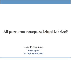 Damijan_Recept za izhod iz krize_IJS_Sep2014